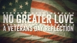 No Greater Love - A Veterans Day Reflection