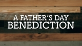 A Father's Day Benediction