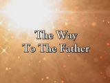 Access to God - The Way To The Father