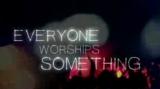 Everyone Worships Something