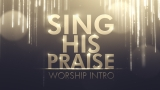 Sing His Praise - Worship Intro
