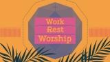 Work, Rest, Worship