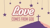Love Comes From God