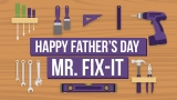 Happy Father's Day, Mr Fix-It