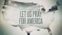 Let Us Pray For America