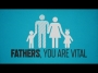 Fathers, You Are Vital