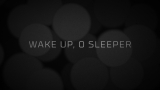 Wake Up, O Sleeper