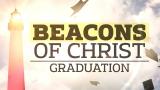 Beacons Of Christ (Graduation)