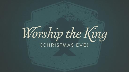 worship the king  christmas eve