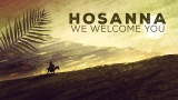 Hosanna, We Welcome You
