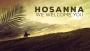 Hosanna, We Welcome You