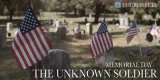 Memorial Day | The Unknown Soldier
