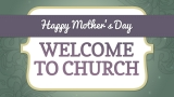 Happy Mother's Day Welcome Still