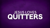 QUIT-Jesus Loves Quitters