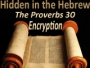 HIDDEN IN THE HEBREW The Proverbs 30 Encryption