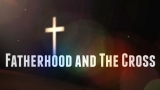 Fatherhood and The Cross