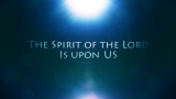 The Spirit of theLord is upon Me
