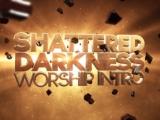 Shattered Darkness Worship Intro