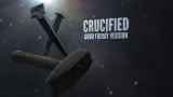 Crucified (Good Friday Version)