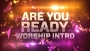 Are You Ready Worship Intro