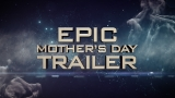 Epic Mother's Day Trailer