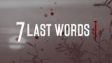 7 Last Words