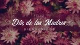 Dia de las Madres BIENVENIDOS