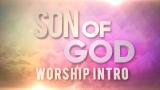 Son Of God Worship Intro