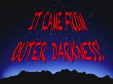 It Came From Outer Darkness!