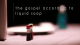 The Gospel According to Liquid Soap
