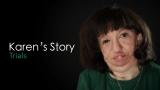 Karen's Story: Trials