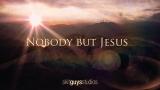 Nobody but Jesus