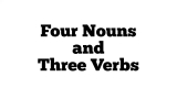 Four Nouns And Three Verbs