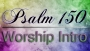 Psalm 150 Worship Intro
