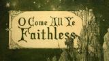 O Come All Ye Faithless