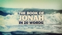 The book of Jonah in 20 words