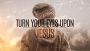 New Years - Turn Your Eyes Upon Jesus