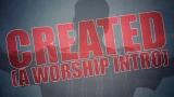 Created (A Worship Intro)