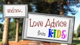 Love Advice From Kids!