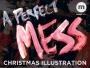 A Perfect Mess- Christmas Illustration