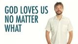 God Loves Us No Matter What