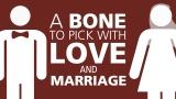 A Bone to Pick with Love and Marriage