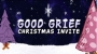 Good Grief Christmas Invite