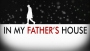 In My Father's House - Who, What & Where is Jesus?