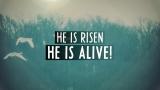 He Is Risen - He Is Alive!