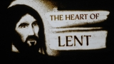 The Heart of Lent