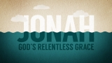 Jonah: God's Relentless Grace