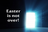 Easter Is Not Over!