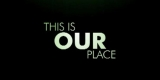 This is Our Place Intro
