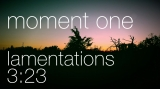 Moment One - Lamentations 3:23